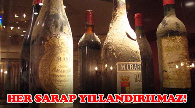 Her Şarap Yıllandırılmaya Uygun Değildir