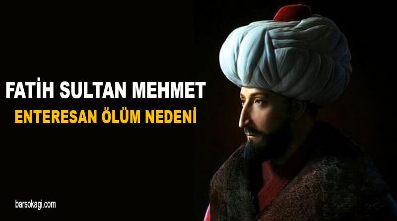 Fatih Sultan Mehmet Ölüm Nedeni